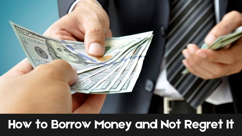 How to Borrow Money and Not Regret It