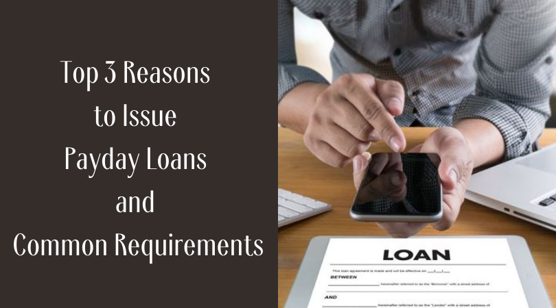 Top 3 Reasons to Issue Payday Loans and Common Requirements