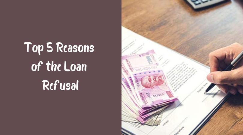 Top 5 Reasons of the Loan Refusal